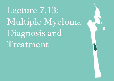 7.13 Multiple Myeloma Diagnosis & Treatment