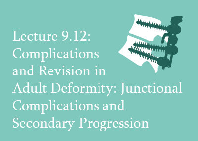 9.12 Complications and Revision in Adult Deformity: Junctional Complications and Secondary Progression