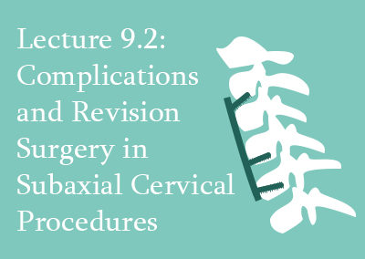 9.2 Complications & Revision Surgery in Subaxial Cervical Procedures