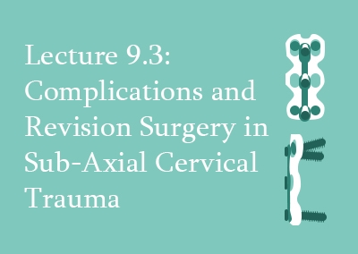 9.3 Complications and Revision Surgery in Sub-axial Cervical Trauma