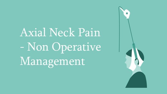 Non-Operative Management of Axial Neck Pain - Spine Surgery Lecture - Thumbnail
