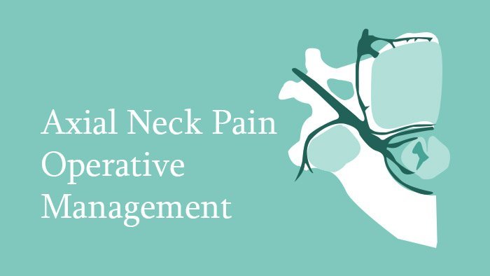Operative Management of Axial Neck Pain - Spine Surgery Lecture - Thumbnail
