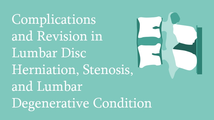 Complications and Revision in Lumbar Disc Herniation, Stenosis, and Lumbar Degenerative Condition Lecture - Thumbnail